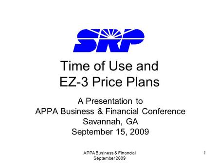 APPA Business & Financial September 2009 1 Time of Use and EZ-3 Price Plans A Presentation to APPA Business & Financial Conference Savannah, GA September.
