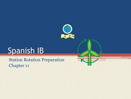 Spanish IB Station Rotation Preparation Chapter 11.