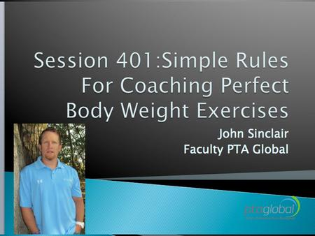  Demonstrate simple rules for coaching exercise ◦ These rules have been adapted from PTA Global and Co founder Ian O'Dwyer  Empower clients with simple.