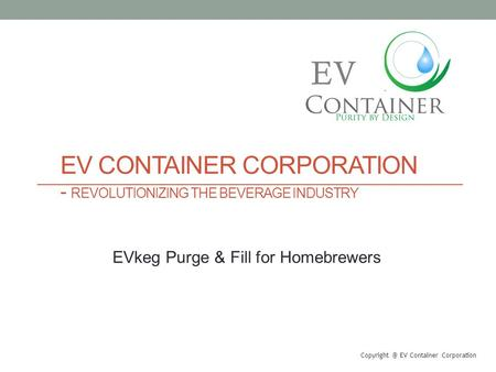 EV CONTAINER CORPORATION - REVOLUTIONIZING THE BEVERAGE INDUSTRY EV Container Corporation EV EVkeg Purge & Fill for Homebrewers.