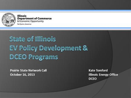 Prairie State Network CallKate Tomford October 16, 2013Illinois Energy Office DCEO.