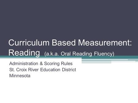 Curriculum Based Measurement: Reading (a.k.a. Oral Reading Fluency)