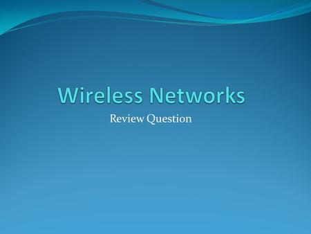 Wireless Networks Review Question.