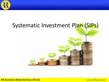 Systematic Investment Plan (SIPs) RR Investors Retail Services (P) Ltd. www.rrfinance.com.