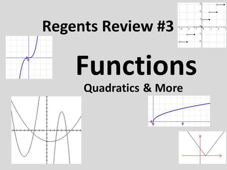 Regents Review #3 Functions Quadratics & More.