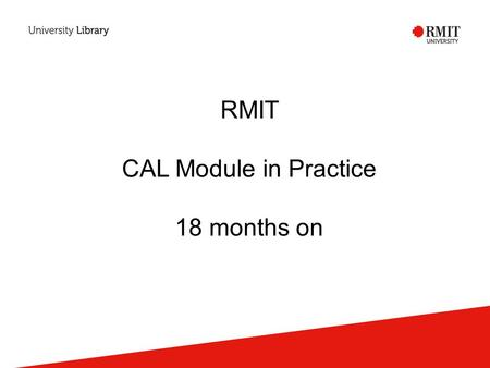 RMIT CAL Module in Practice 18 months on. Background Copyright Agency Limited CAL licence Part VB Sampling period.