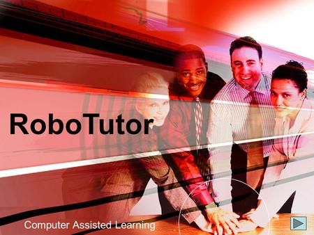 RoboTutor Computer Assisted Learning. What is RoboTutor? An advanced testing, recording, and evaluation tool for online training, testing, evaluation,