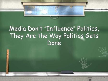 "1 Media Don't ""Influence"" Politics, They Are the Way Politics Gets Done."