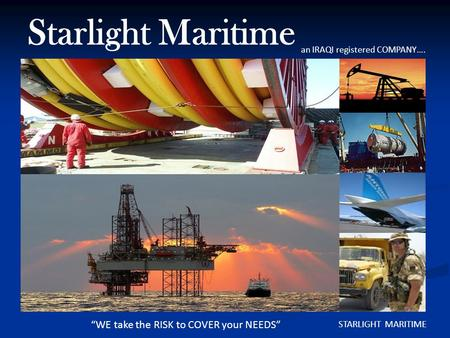 """WE take the RISK to COVER your NEEDS"" STARLIGHT MARITIME Starlight Maritime an IRAQI registered COMPANY…."