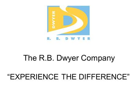 "The R.B. Dwyer Company ""EXPERIENCE THE DIFFERENCE"""