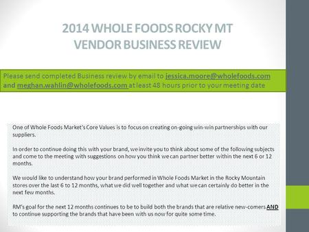 2014 WHOLE FOODS ROCKY MT VENDOR BUSINESS REVIEW One of Whole Foods Market's Core Values is to focus on creating on-going win-win partnerships with our.