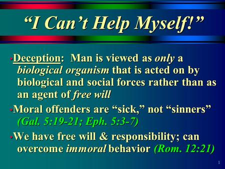 "1 ""I Can't Help Myself!"" Deception: Man is viewed as only a biological organism that is acted on by biological and social forces rather than as an agent."