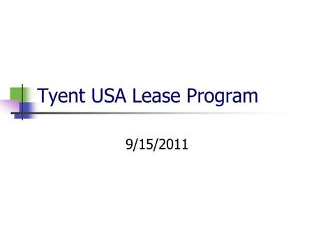 Tyent USA Lease Program 9/15/2011. Agenda Benefits of leasing Lease options The Lease Process Funding your lease Tips on selling a lease Q and A.