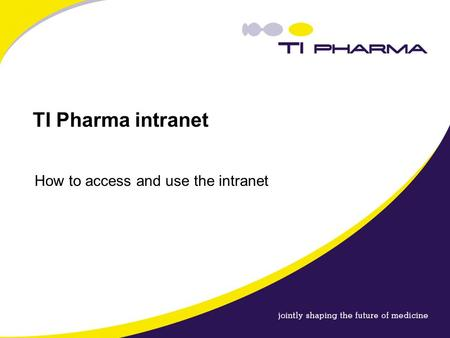 TI Pharma intranet How to access and use the intranet.