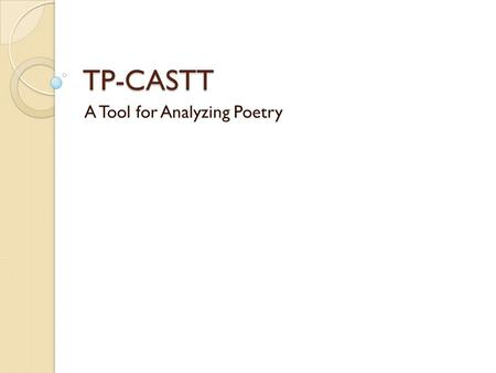 TP-CASTT A Tool for Analyzing Poetry. Discuss A story is like a walk through a house. You get to see the porch, every room in the house, a tour with descriptions.