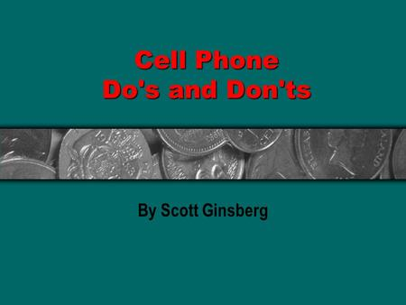 Cell Phone Do's and Don'ts By Scott Ginsberg. Cell Phone Do's and Don'ts The following is a list of cell phone do's and don'ts that will help you avoid.