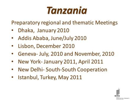 Tanzania Preparatory regional and thematic Meetings Dhaka, January 2010 Addis Ababa, June/July 2010 Lisbon, December 2010 Geneva- July, 2010 and November,