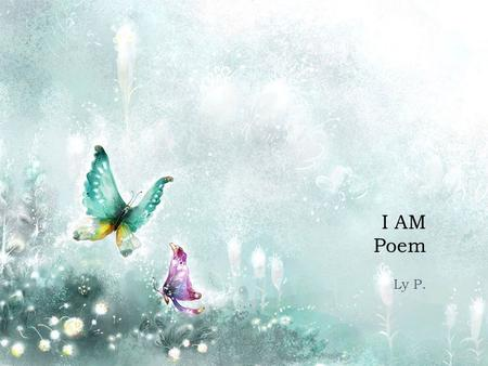 I AM Poem Ly P.. I am… Lovely and unique. I wonder… What my future will hold.