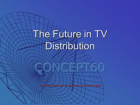 The Future in TV Distribution. The Digital World of TV.