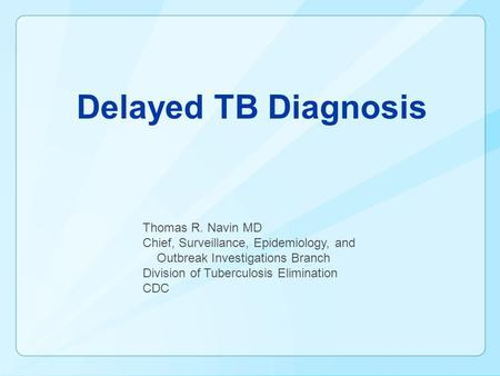 Delayed TB Diagnosis Thomas R. Navin MD