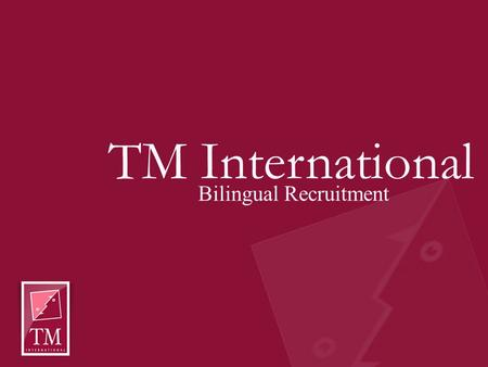 TM International Bilingual Recruitment. Need a bilingual assistant, secretary or office manager? Discuss your needs with a bilingual TM consultant We.