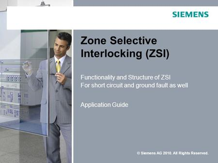 © Siemens AG 2010. All Rights Reserved. Zone Selective Interlocking (ZSI) Functionality and Structure of ZSI For short circuit and ground fault as well.