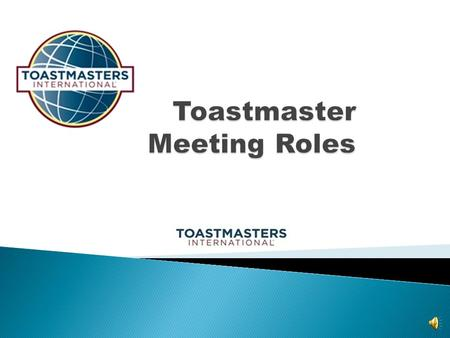 The Toastmaster runs the meeting as the MC. The Toastmaster will give the introductions for the speakers and keep the meeting running on time.
