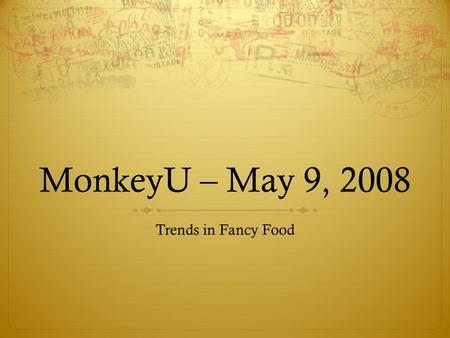 MonkeyU – May 9, 2008 Trends in Fancy Food. Food Production 1999 – Quebec Fancy Food is now available in Each Category.