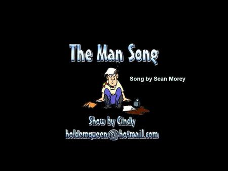 Song by Sean Morey Ladies and Gentleman the Man Song.