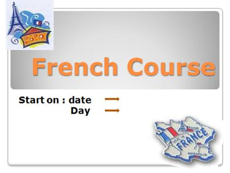 French Course Syllabus Week 1  Day 1 Basic about the language The differences between the language and other languages The letters The numbers Greeting.