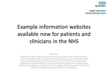 Example information websites available now for patients and clinicians in the NHS Warning: NHS North-West / HICAT does not endorse any particular solution.