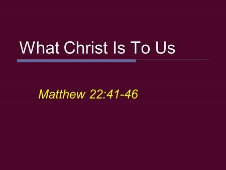 "What Christ Is To Us Matthew 22:41-46. 2 Jesus? Matthew 16:13-16  ""Misguided Rabbi""  ""Social revolutionary""  ""Great moral teacher""  ""Prophet""  ""son."
