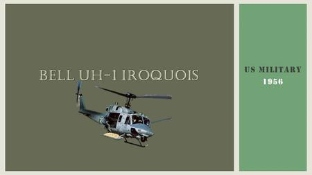 Bell Uh-1 Iroquois US MILITARY 1956.