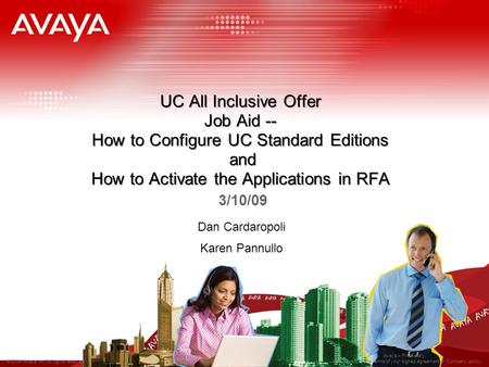 © 2006 Avaya Inc. All rights reserved. Avaya – Proprietary. Use pursuant to the terms of your signed agreement or Company policy. UC All Inclusive Offer.