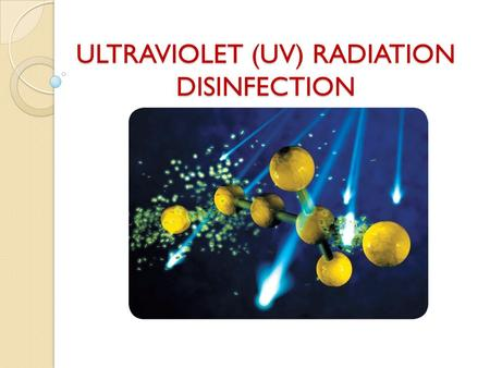 ULTRAVIOLET (UV) RADIATION DISINFECTION. UV Radiation.