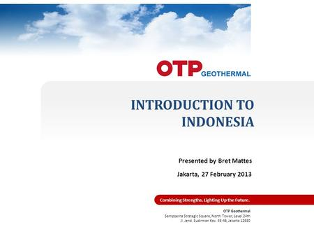 GM International Development Visit – 27 February 2013 OTP Geothermal Sampoerna Strategic Square, North Tower, Level 24th Jl. Jend. Sudirman Kav. 45-46,