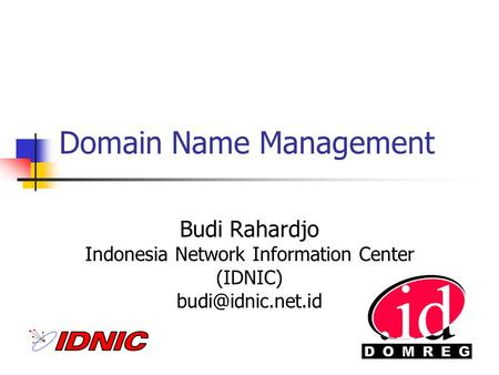 Domain Name Management Budi Rahardjo Indonesia Network Information Center (IDNIC)
