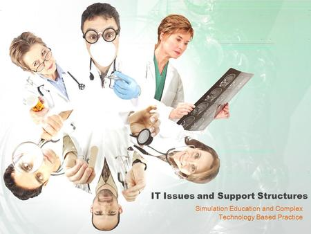 IT Issues and Support Structures Simulation Education and Complex Technology Based Practice.