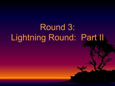 Round 3: Lightning Round: Part II Lightning Round: Part II Table 1: Question #1 34 34 +67 101.