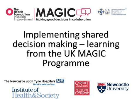 Implementing shared decision making – learning from the UK MAGIC Programme.