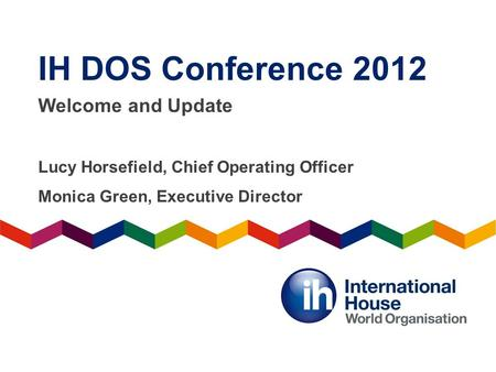 IH DOS Conference 2012 Welcome and Update
