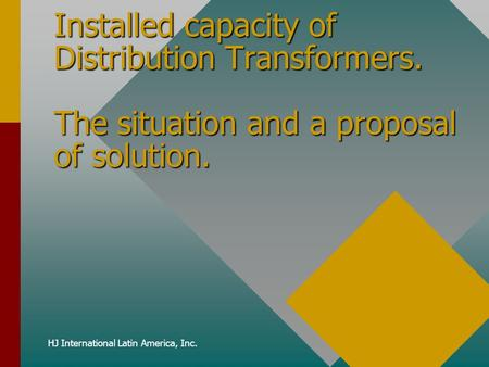 HJ International Latin America, Inc. Installed capacity of Distribution Transformers. The situation and a proposal of solution.