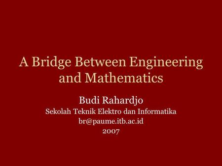 A Bridge Between Engineering and Mathematics Budi Rahardjo Sekolah Teknik Elektro dan Informatika 2007.