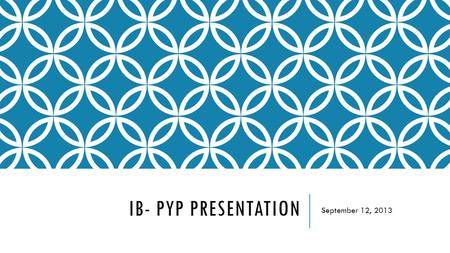 IB- PYP PRESENTATION September 12, 2013. The Learning Portrait As you may or may not know, Coppell ISD is one of 20 districts across the state belonging.