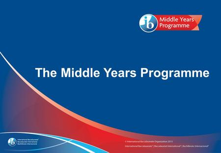 The Middle Years Programme. International Baccalaureate and the Middle School of the Kennebunks Date IB World School since June, 2009.