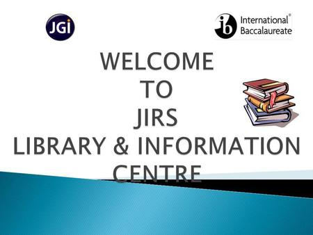 WELCOME TO JIRS LIBRARY & INFORMATION CENTRE