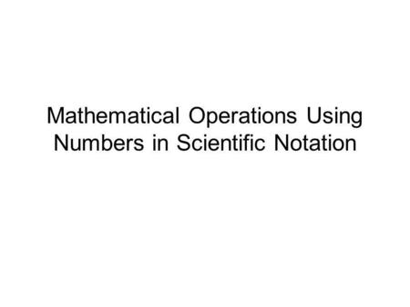 Mathematical Operations Using Numbers in Scientific Notation