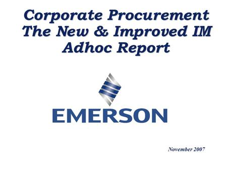 Corporate Procurement The New & Improved IM Adhoc Report November 2007.