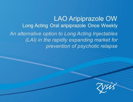 LAO Aripiprazole OW Long Acting Oral aripiprazole Once Weekly An alternative option to Long Acting Injectables (LAI) in the rapidly expanding market for.
