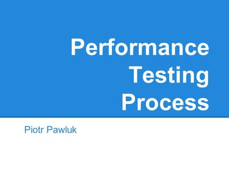 Performance Testing Process Piotr Pawluk. Purpose. First thing you should do, is to define purpose of the tests, e.g.: Number of users will increase,